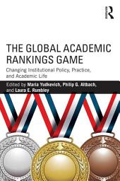 The Global Academic Rankings Game: Changing Institutional Policy, Practice, and Academic Life