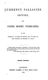 Currency Fallacies Refuted, and Paper Money Vindicated