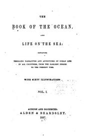 The Book of the Ocean, and Life on the Sea: Containing Thrilling Narratives and Adventures of Ocean Life, in All Countries, from the Earliest Period to the Present Time
