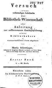 Versuch eines vollständigen Lehrbuchs der Bibliothek-wissenschaft: oder Anleitung zur vollkommenen Geschäftsführung eines Bibliothekars