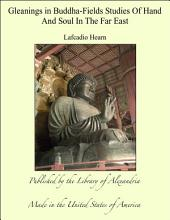 Gleanings in Buddha Fields: Studies of Hand Soul in the Far East..