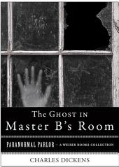 The Ghost in Master B's Room: Paranormal Parlor, A Weiser Books Collection