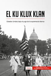 El Ku Klux Klan: Estados Unidos bajo el yugo de la supremacía blanca