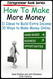 How to Make More Money 11 Ideas to Build Extra Income Plus 10 Ways to Make Money Online