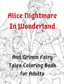 Alice Nightmare in Wonderland and Grimm Fairy Tales Coloring Book for Adults