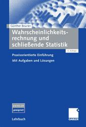 Wahrscheinlichkeitsrechnung und schließende Statistik: Praxisorientierte Einführung. Mit Aufgaben und Lösungen, Ausgabe 6