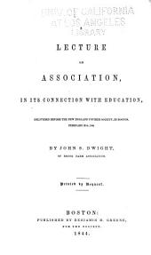Association, in Its Connection with Education and Religion: Two Lectures Delivered Before the New England Fourier Society, in Boston, February 29th and March 7th, 1844