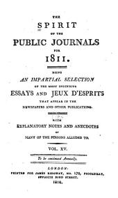 The Spirit of the Public Journals: Being an Impartial Selection of the Most Exquisite Essays and Jeux D'esprits, Principally Prose, that Appear in the Newspapers and Other Publications, Volume 15