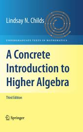 A Concrete Introduction to Higher Algebra: Edition 3