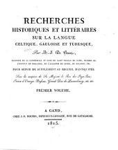 Recherches historiques et littéraires sur la langue celtique, gauloise et tudesque: Volumes1à2
