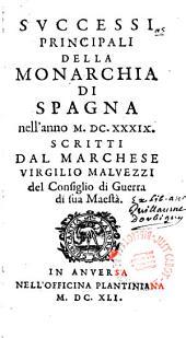 Successi principali della monarchia di Spagna nell ́anno M.DC.XXXIX. scritti dal Marchese ---