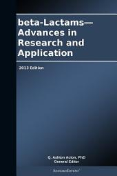 beta-Lactams—Advances in Research and Application: 2013 Edition
