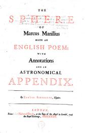 The Sphere of Marcus Manilius Made an English Poem: With Annotations and an Astronomical Appendix