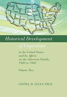 HISTORICAL DEVELOPMENT OF CAPITALISM IN THE UNITED STATES AND ITS AFFECTS ON THE AMERICAN FAMILY  1920 TO 1960 PDF