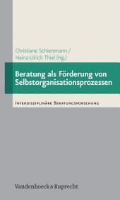 Beratung als Förderung von Selbstorganisationsprozessen: Empirische Studien zur Beratung von Personen und Organisationen auf der Basis der Synergetik