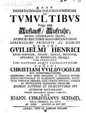 Dissertatio ... de tumultibus vulgo von Auflauff-Aufruhr, praeside Christiano Wildvogel. - Jenae, Muller 1714