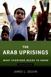 The Arab Uprisings: What Everyone Needs to Know®, Edition 2