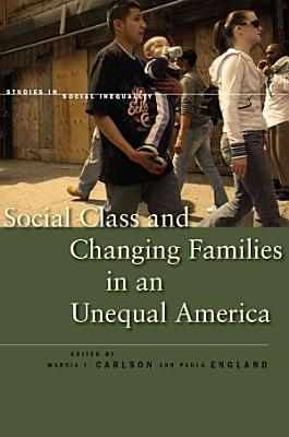 Social Class and Changing Families in an Unequal America