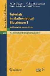 Tutorials in Mathematical Biosciences I: Mathematical Neuroscience