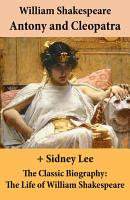 Antony and Cleopatra  The Unabridged Play    The Classic Biography  The Life of William Shakespeare PDF