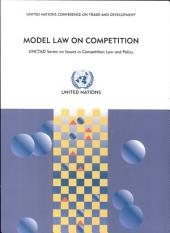 Model Law on Competition: Substantive Possible Elements for a Competition Law, Commentaries and Alternative Approaches in Existing Legislations