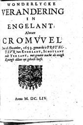 Wonderlijcke verandering in Engelant: alwaer Cromwel den 26. December, 1653 gemaeckt is Protecteur van Engelant, Schotlant ende Yerlant, met grooter macht als eenigh koningh aldaer oyt gehadt heeft