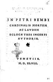 In Petri Bembi cardinalis mortem ac laudem eclogae tres incerti authoris
