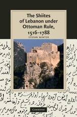 The Shiites of Lebanon under Ottoman Rule  1516   1788 PDF