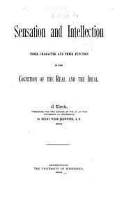 Sensation and Intellection  Their Character and Their Function in the Cognition of the Real and the Ideal     PDF