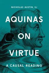 Aquinas on Virtue: A Causal Reading