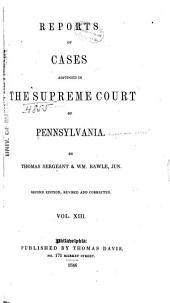 Reports of Cases Adjudged in the Supreme Court of Pennsylvania: Volume 13
