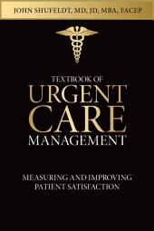 Textbook of Urgent Care Management: Chapter 41, Measuring and Improving Patient Satisfaction