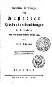 Geheime Geschichte der Rastadter Friedensverhandlungen in Verbindung mit den Staatshändeln dieser Zeit: Vierter Theil, Volume4