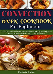 Convection Oven Cookbook  For Beginners  Book