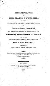 Excommunication of Mrs. Maria Townsend from the Communion of the Brick Presbyterian Church, New York, for Persevering Disbelief of the Doctrine of the Everlasting Punishment of the Wicked: Read 13th April 1823, Before the Society of United Christian Friends