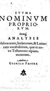 Etyma nominum propriorum, itemque Analysis Hebraeorum, Syriacorum et Latinorum vocabulorum quae in Novo Testamento uspiam occurunt, authore