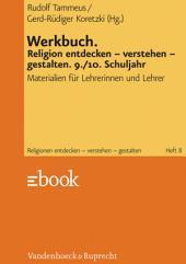 Werkbuch. Religion entdecken – verstehen – gestalten. 9./10. Schuljahr: Materialien für Lehrerinnen und Lehrer