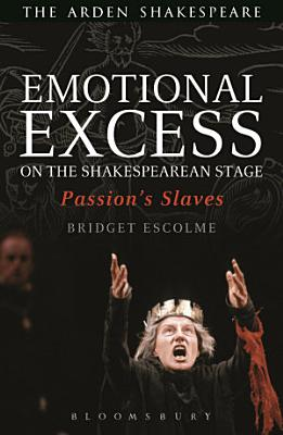Emotional Excess on the Shakespearean Stage PDF