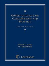 Constitutional Law: Cases, History, and Practice: Edition 4