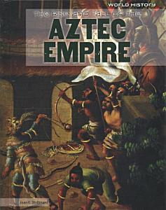 The Rise and Fall of the Aztec Empire Book