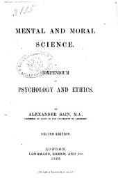 Mental and Moral Science a Compendium of Psychology and Ethics by Alexander Bain: Volume 1