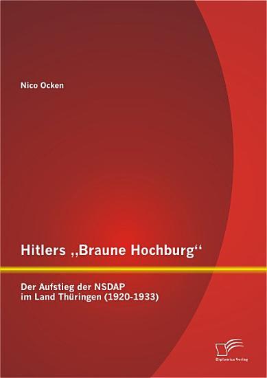 Hitlers  Braune Hochburg   Der Aufstieg der NSDAP im Land Th  ringen  1920 1933  PDF