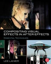 Compositing Visual Effects in After Effects: Essential Techniques