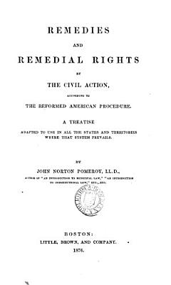 Remedies and Remedial Rights by the Civil Action, According to the Reformed American Procedure
