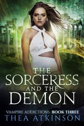 Vampire Addictions book 3 The Sorceress and the Demon:: new adult urban fantasy