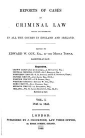 Reports of Cases in Criminal Law Argued and Determined in All the Courts in England and Ireland: Volume 1