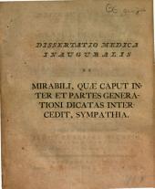 Dissertatio medica inauguralis de mirabili, quæ caput inter et partes generationi dicatas intercedit, sympathia,: quam ... ex auctoritate ... Bavii Voorda ...
