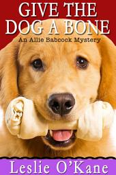 Give the Dog a Bone: Allie Babcock Mystery Book 3