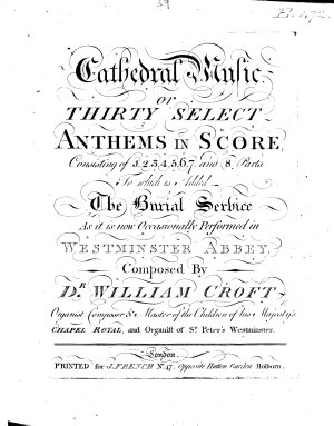Cathedral Music  or Thirty Select Anthems in Score     To which is added the Burial Service  etc