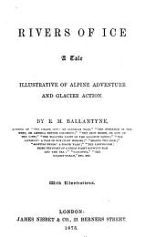 Rivers of Ice: A Tale Illustrative of Alpine Adventure and Glacier Action